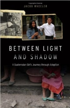Between Light and Shadow: A Guatemalan Girls Journey through Adoption